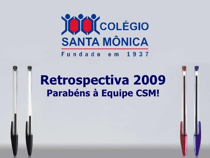 Retrospectiva 2009 Parabéns à Equipe CSM!