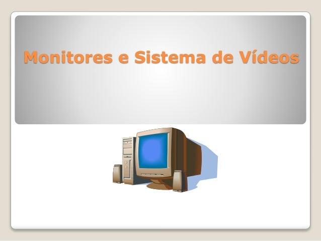 Monitores e Sistema de Vídeos