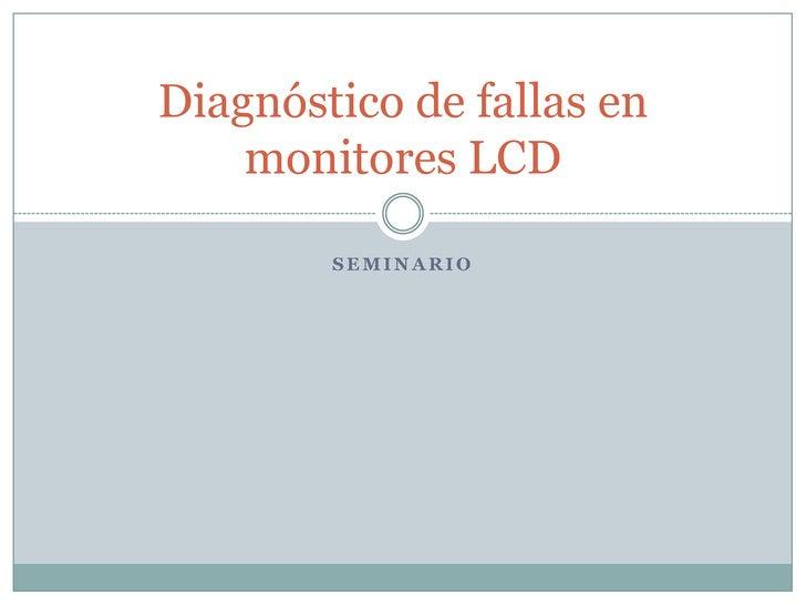 Diagnóstico de fallas en    monitores LCD        SEMINARIO
