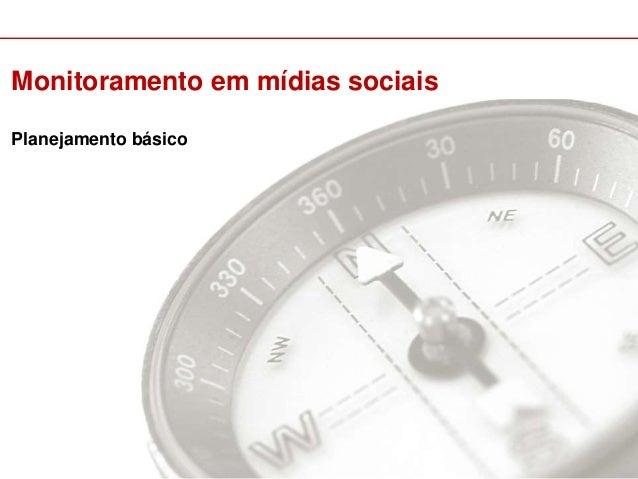 Monitoramento em mídias sociais  Planejamento básico