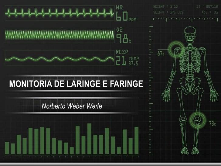 MONITORIA DE LARINGE E FARINGE       Norberto Weber Werle