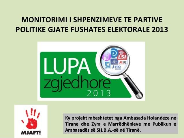 MONITORIMI I SHPENZIMEVE TE PARTIVEPOLITIKE GJATE FUSHATES ELEKTORALE 2013Ky projekt mbeshtetet nga Ambasada Holandeze neT...