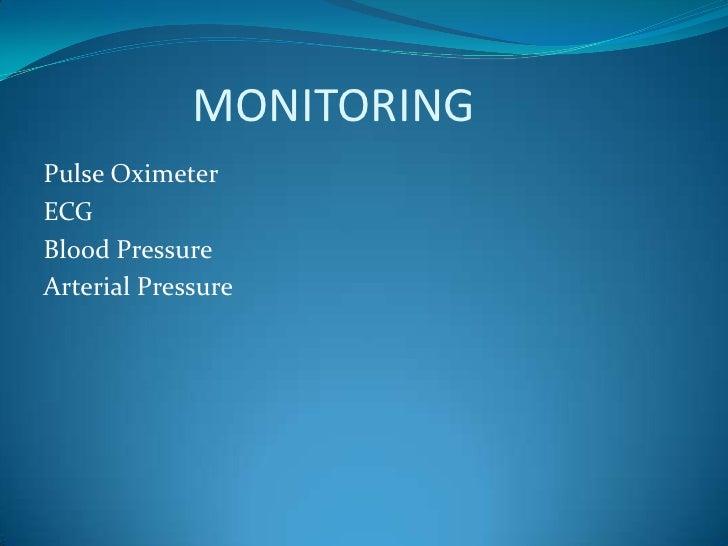 MONITORING<br />Pulse Oximeter<br />ECG<br />Blood Pressure<br />Arterial Pressure<br />