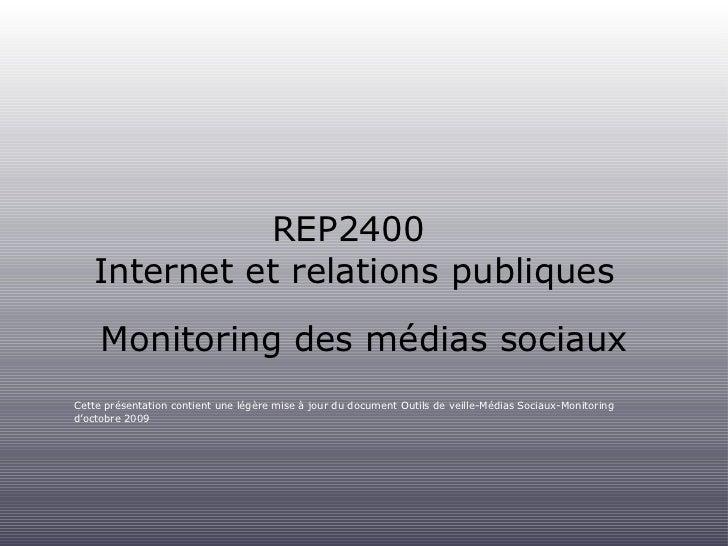 REP2400  Internet et relations publiques <ul><li>Monitoring des médias sociaux </li></ul><ul><li>Cette présentation contie...