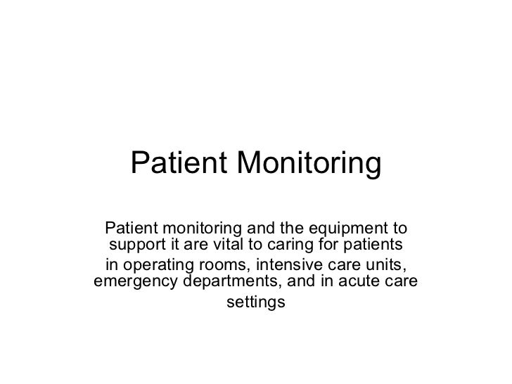 Patient Monitoring Patient monitoring and the equipment to  support it are vital to caring for patients in operating rooms...