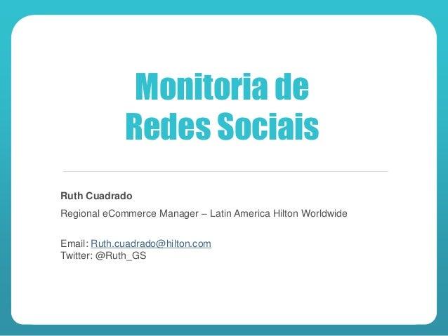 Monitoria de             Redes SociaisRuth CuadradoRegional eCommerce Manager – Latin America Hilton WorldwideEmail: Ruth....