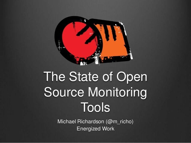 The State of Open Source Monitoring Tools Michael Richardson (@m_richo) Energized Work