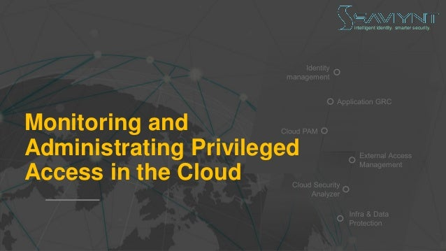 intelligent identity. smarter security. Monitoring and Administrating Privileged Access in the Cloud