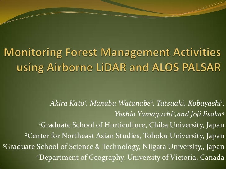 Monitoring Forest Management Activities using Airborne LiDAR and ALOS PALSAR<br />Akira Kato1, Manabu Watanabe2, Tatsuaki,...