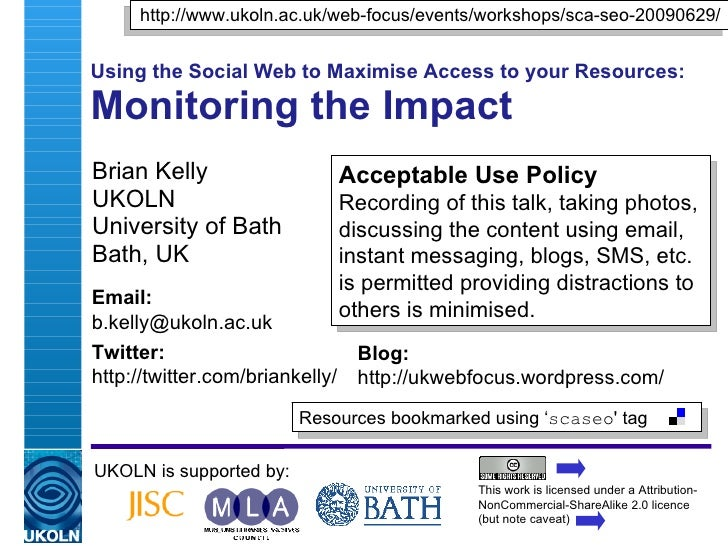 Using the Social Web to Maximise Access to your Resources: Monitoring the Impact Brian Kelly UKOLN University of Bath Bath...
