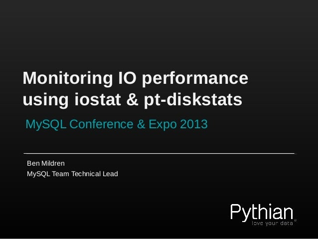 Monitoring IO performanceusing iostat & pt-diskstatsMySQL Conference & Expo 2013Ben MildrenMySQL Team Technical Lead