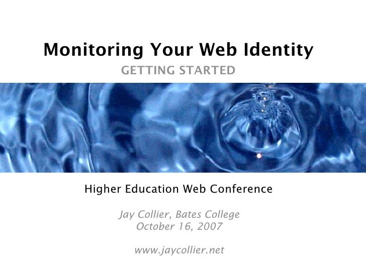 Monitoring Your Web Identity           GETTING STARTED         Higher Education Web Conference           Jay Collier, Bate...