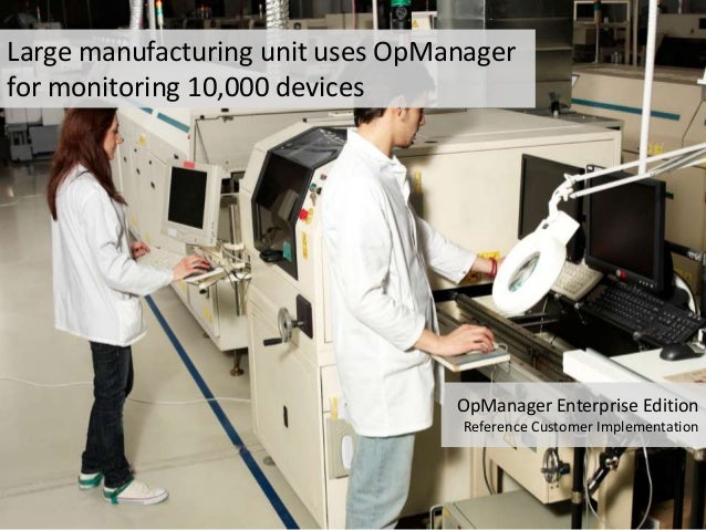 OpManager Enterprise Edition Reference Customer Implementation Large manufacturing unit uses OpManager for monitoring 10,0...