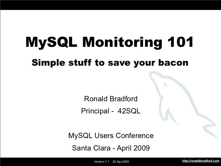 MySQL Monitoring 101          MySQL Monitoring 101        Simple stuff to save your bacon                          Ronald ...