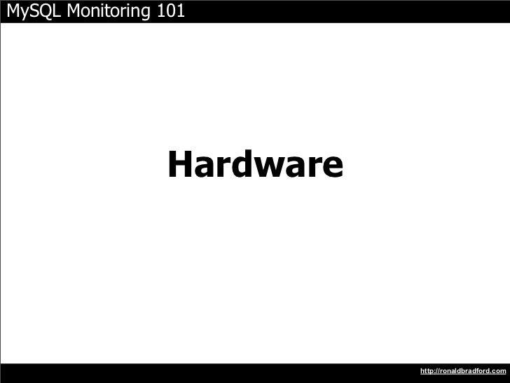 MySQL Monitoring 101                      Hardware                                 http://ronaldbradford.com
