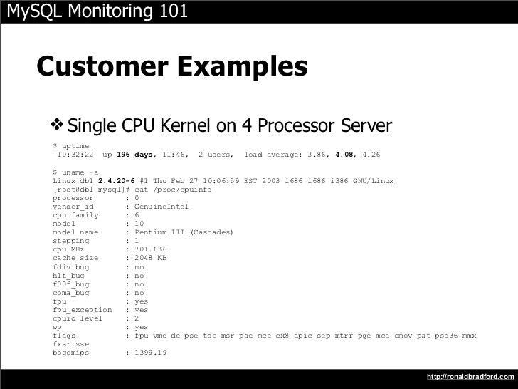MySQL Monitoring 101      Customer Examples     ❖ Single CPU Kernel on 4 Processor Server      $ uptime       10:32:22   u...