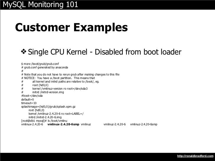 MySQL Monitoring 101      Customer Examples     ❖ Single CPU Kernel - Disabled from boot loader     $ more /boot/grub/grub...