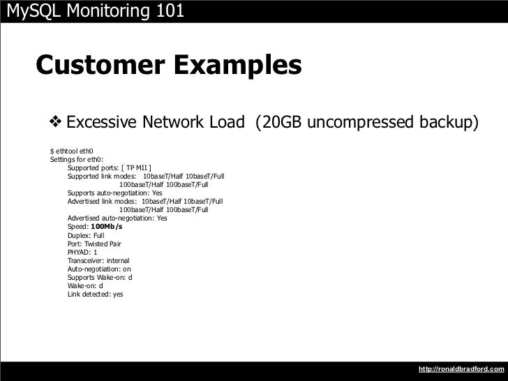 MySQL Monitoring 101      Customer Examples     ❖ Excessive Network Load (20GB uncompressed backup)     $ ethtool eth0    ...