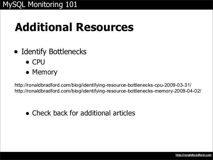 MySQL Monitoring 101      Additional Resources    • Identify Bottlenecks        • CPU        • Memory    http://ronaldbrad...