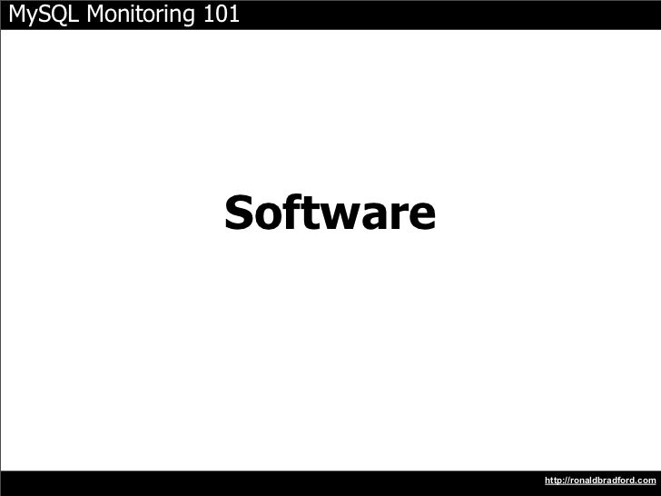 MySQL Monitoring 101                       Software                                  http://ronaldbradford.com
