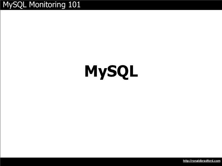 MySQL Monitoring 101                            MySQL                                    http://ronaldbradford.com