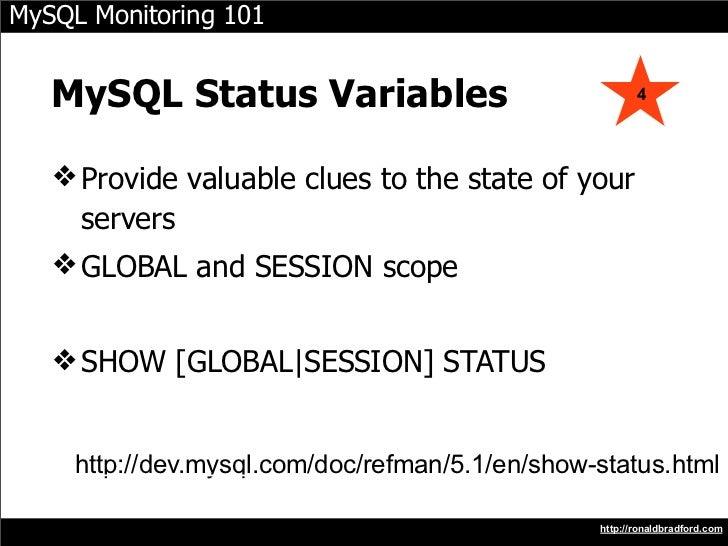 MySQL Monitoring 101      MySQL Status Variables                               4        ❖ Provide valuable clues to the st...
