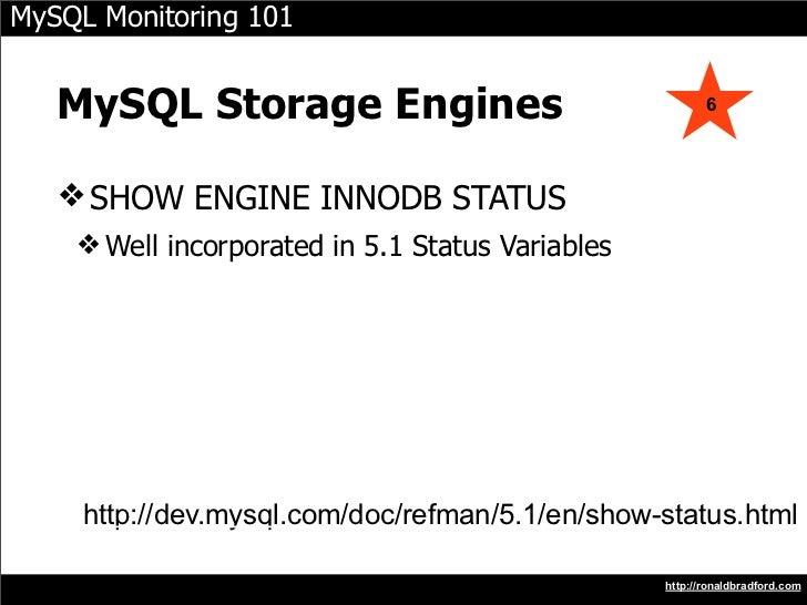 MySQL Monitoring 101      MySQL Storage Engines                                 6        ❖ SHOW ENGINE INNODB STATUS     ❖...