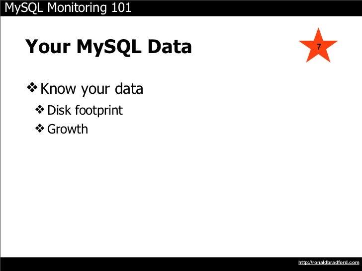 MySQL Monitoring 101      Your MySQL Data            7        ❖ Know your data     ❖ Disk footprint     ❖ Growth          ...