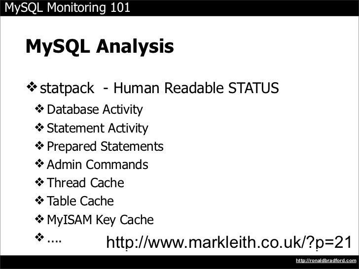 MySQL Monitoring 101      MySQL Analysis     ❖ statpack - Human Readable STATUS     ❖ Database Activity     ❖ Statement Ac...