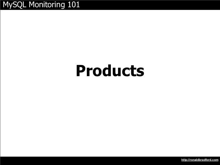 MySQL Monitoring 101                       Products                                  http://ronaldbradford.com