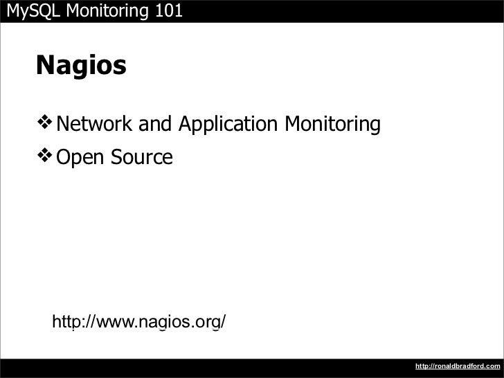 MySQL Monitoring 101      Nagios     ❖ Network and Application Monitoring    ❖ Open Source          http://www.nagios.org/...