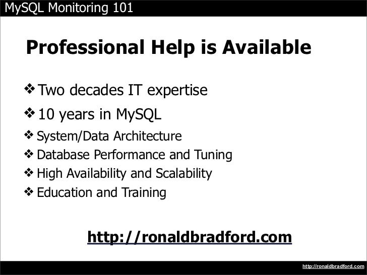 MySQL Monitoring 101      Professional Help is Available    ❖ Two decades IT expertise   ❖ 10 years in MySQL   ❖ System/Da...