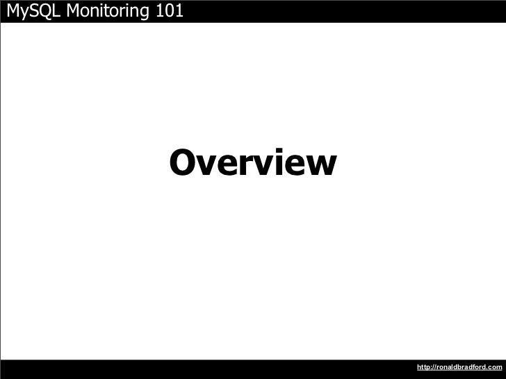MySQL Monitoring 101                       Overview                                  http://ronaldbradford.com