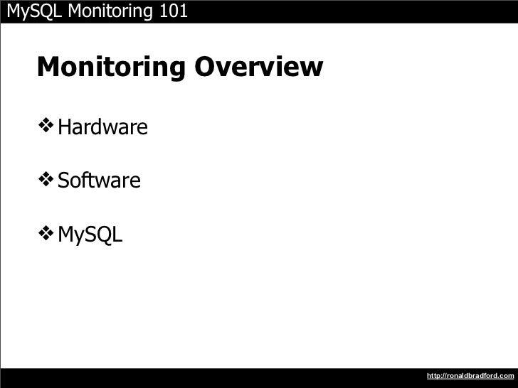 MySQL Monitoring 101      Monitoring Overview     ❖ Hardware     ❖ Software     ❖ MySQL                              http:...