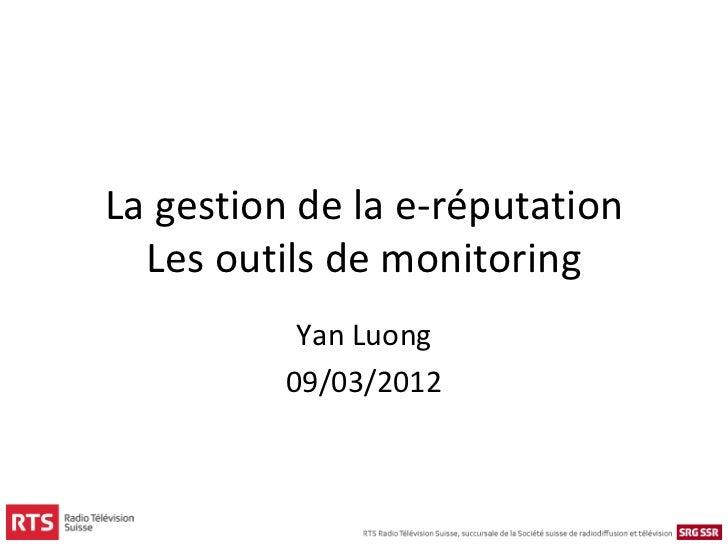 La gestion de la e-réputation  Les outils de monitoring           Yan Luong          09/03/2012
