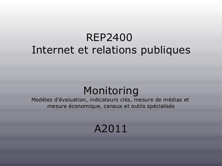 REP2400  Internet et relations publiques <ul><li>Monitoring </li></ul><ul><li>Modèles d'évaluation, indicateurs clés, mesu...