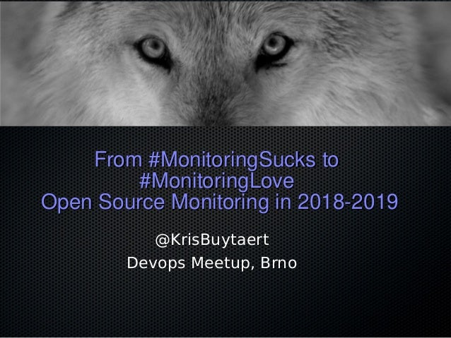 From #MonitoringSucks toFrom #MonitoringSucks to #MonitoringLove#MonitoringLove Open Source Monitoring in 2018-2019Open So...