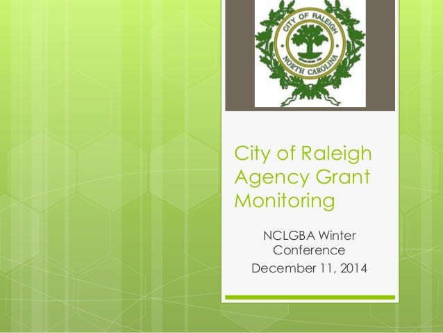 City of Raleigh Agency Grant Monitoring NCLGBA Winter Conference December 11, 2014