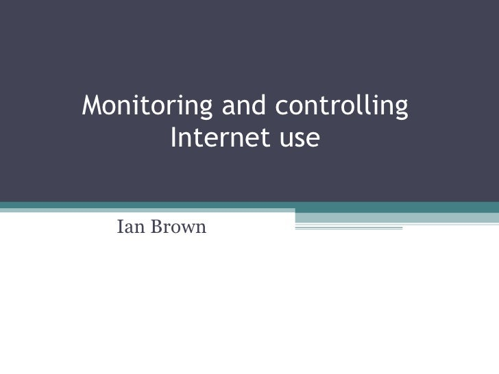 Monitoring and controlling Internet use Ian Brown