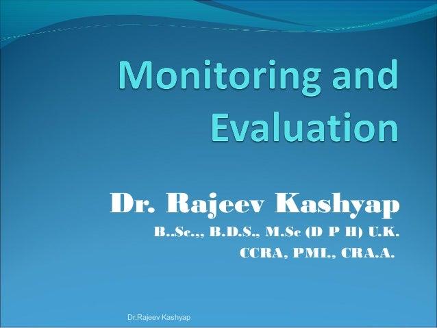 Dr. Rajeev Kashyap B..Sc.,, B.D.S., M.Sc (D P H) U.K. CCRA, PMI., CRA.A. Dr.Rajeev Kashyap