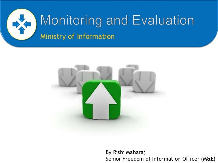 Monitoring and Evaluation<br />Ministry of Information<br />By Rishi Maharaj<br />Senior Freedom of Information Officer (M...