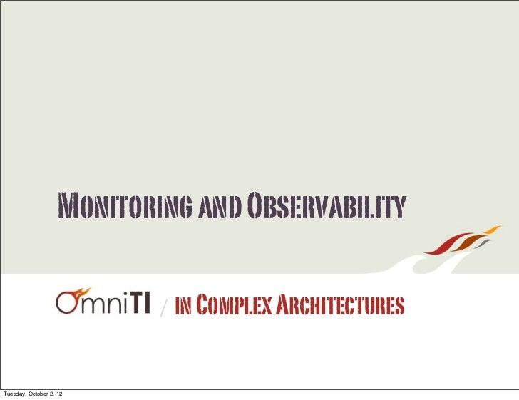 Monitoring and Observability                           /   in Complex ArchitecturesTuesday, October 2, 12