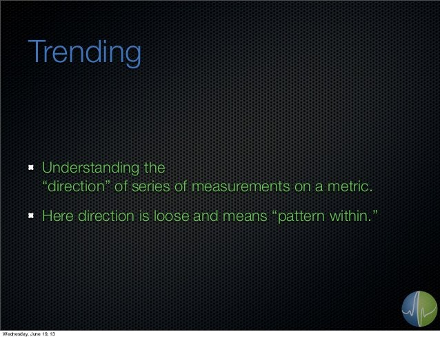 """TrendingUnderstanding the""""direction"""" of series of measurements on a metric.Here direction is loose and means """"pattern with..."""
