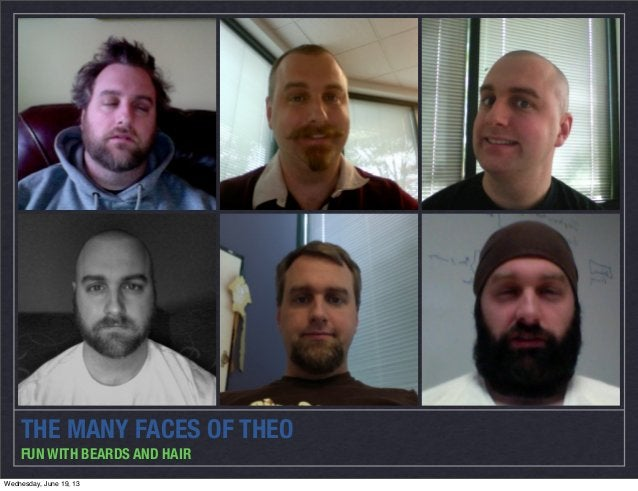 THE MANY FACES OF THEOFUN WITH BEARDS AND HAIRWednesday, June 19, 13