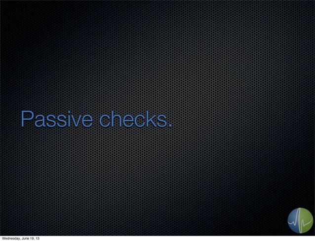 Passive checks.Wednesday, June 19, 13