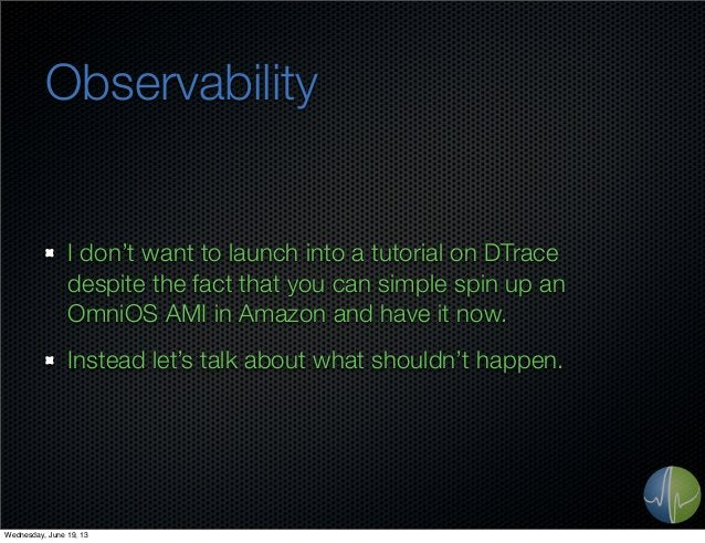 ObservabilityI don't want to launch into a tutorial on DTracedespite the fact that you can simple spin up anOmniOS AMI in ...