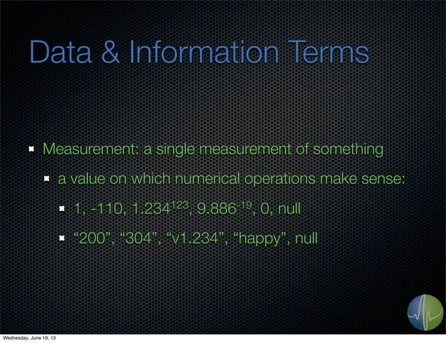 Data & Information TermsMeasurement: a single measurement of somethinga value on which numerical operations make sense:1, ...