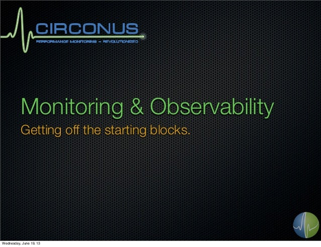 Monitoring & ObservabilityGetting off the starting blocks.Wednesday, June 19, 13