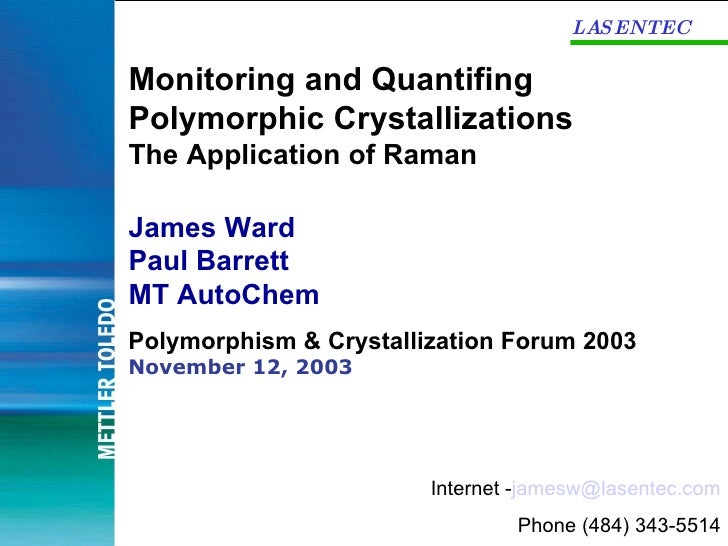 LASENTEC Monitoring and Quantifing Polymorphic Crystallizations The Application of Raman James Ward Paul Barrett  MT AutoC...