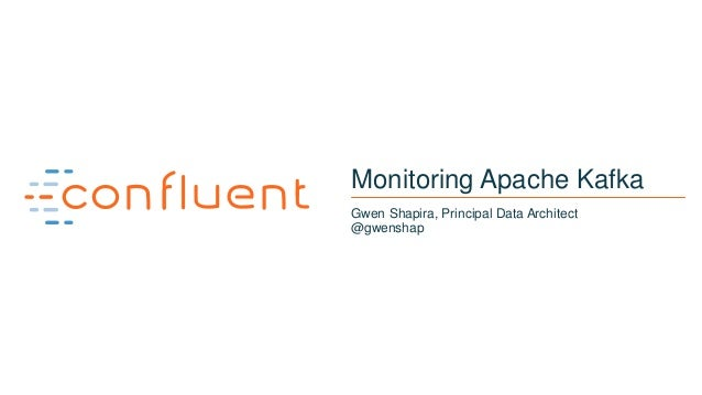 1 Monitoring Apache Kafka Gwen Shapira, Principal Data Architect @gwenshap